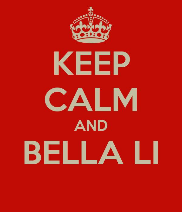 KEEP CALM AND BELLA LI