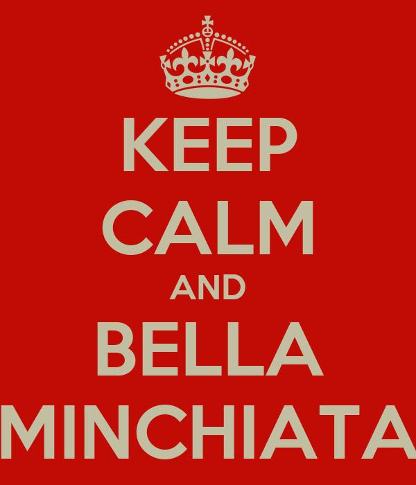KEEP CALM AND BELLA MINCHIATA