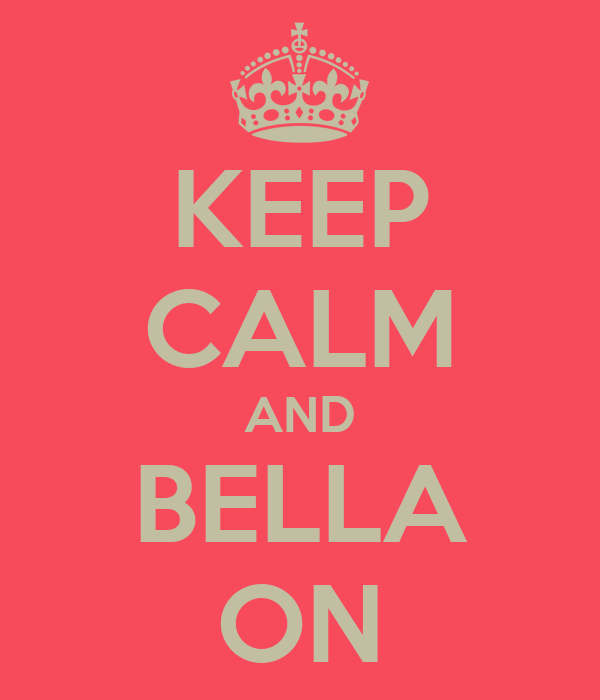 KEEP CALM AND BELLA ON