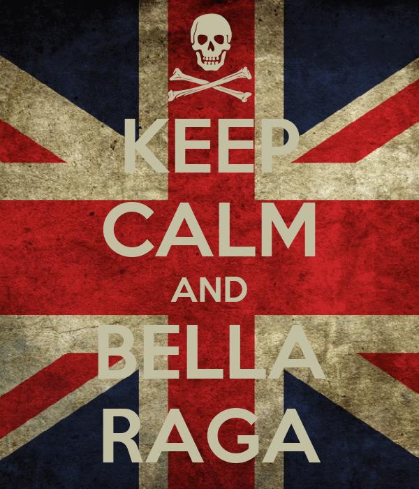KEEP CALM AND BELLA RAGA