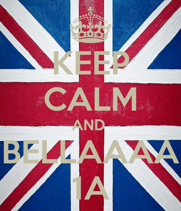KEEP CALM AND  BELLAAAA 1A
