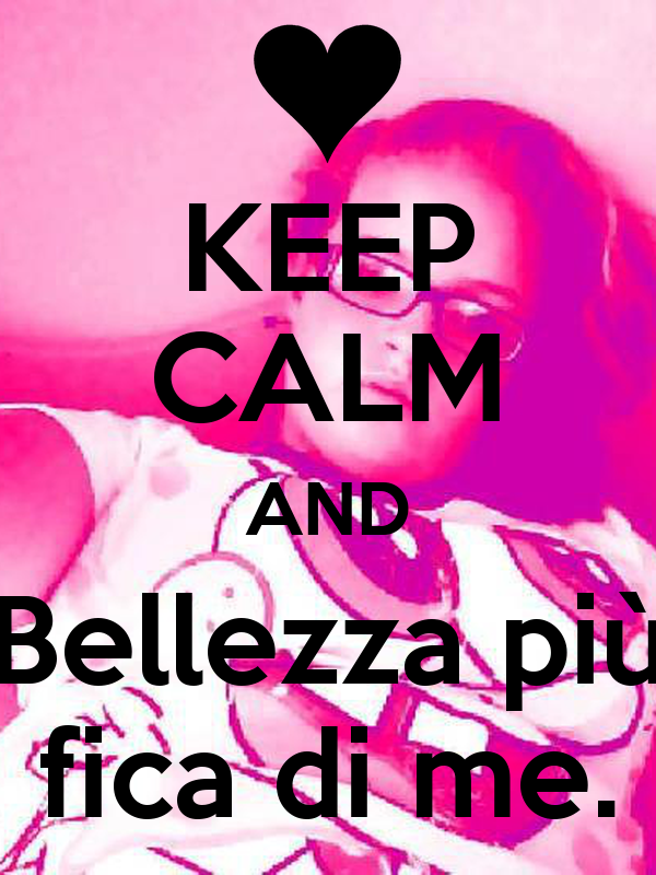 KEEP CALM AND Bellezza più fica di me.