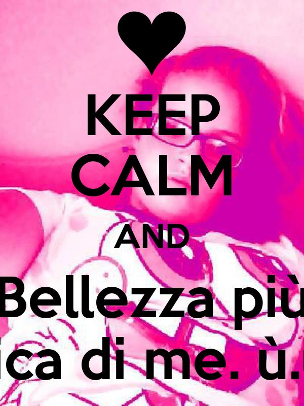 KEEP CALM AND Bellezza più fica di me. ù.ù