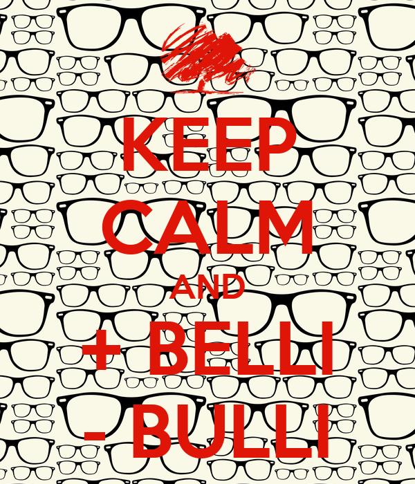 KEEP CALM AND + BELLI - BULLI
