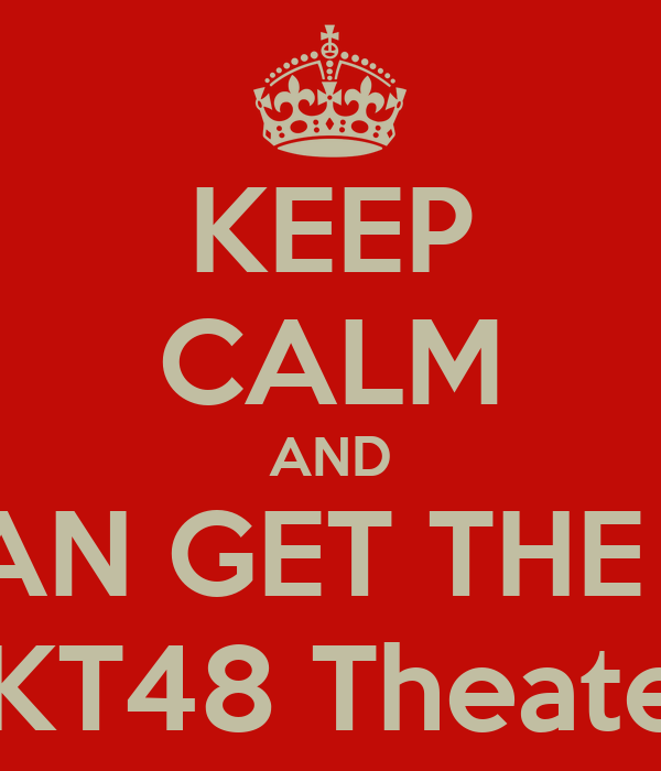 KEEP CALM AND BELLIEVE CAN GET THE TICKET FOR JKT48 Theater