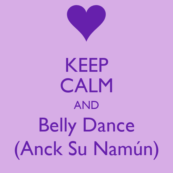 KEEP CALM AND Belly Dance (Anck Su Namún)