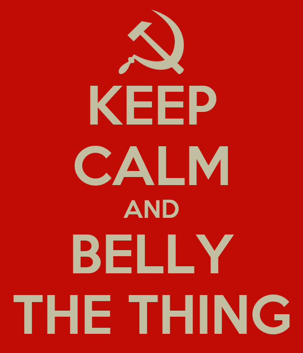 KEEP CALM AND BELLY THE THING