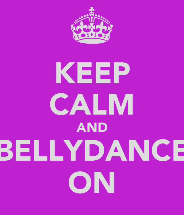 KEEP CALM AND BELLYDANCE ON
