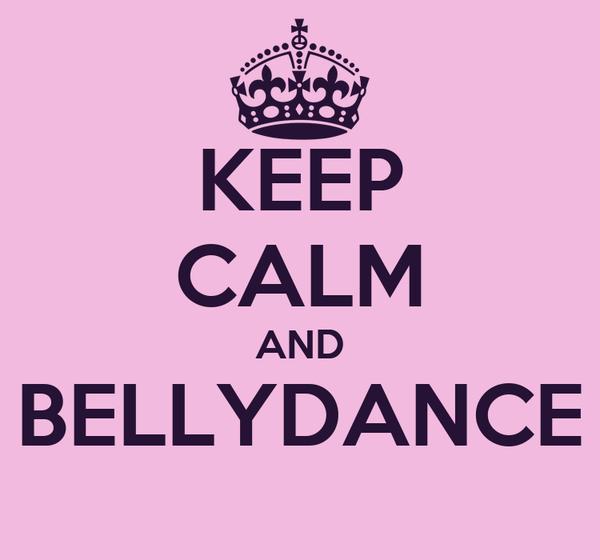 KEEP CALM AND BELLYDANCE
