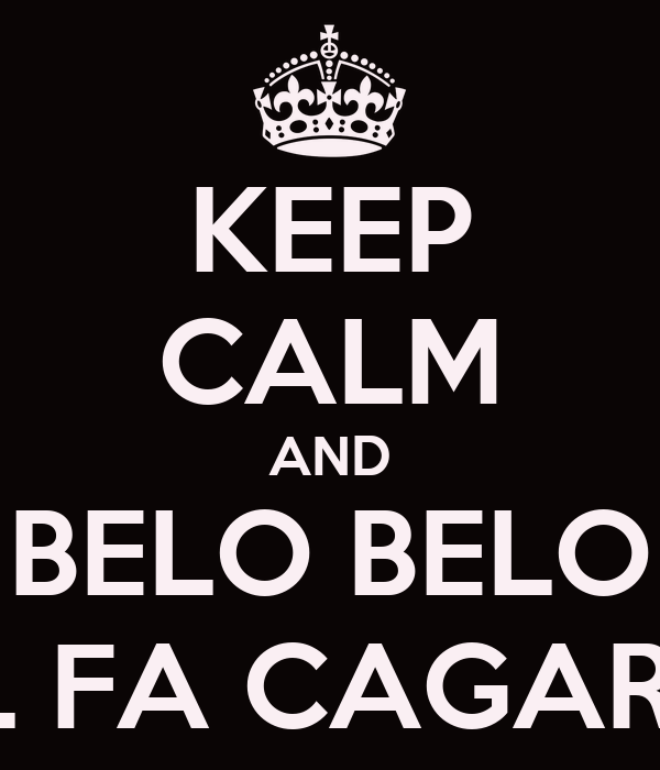 KEEP CALM AND BELO BELO EL FA CAGARE