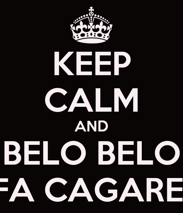KEEP CALM AND BELO BELO FA CAGARE