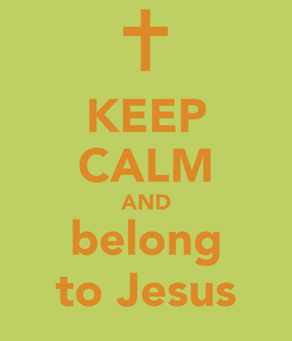 KEEP CALM AND belong to Jesus