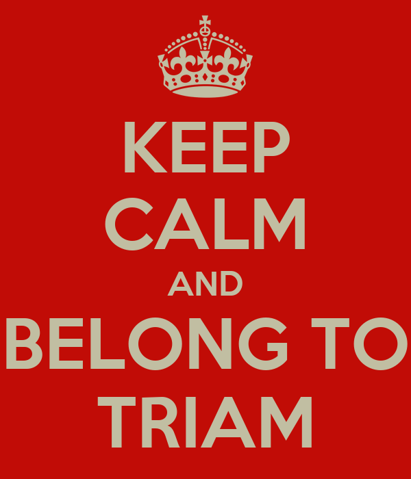 KEEP CALM AND BELONG TO TRIAM
