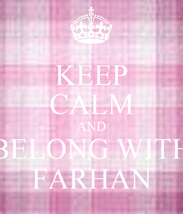 KEEP CALM AND BELONG WITH FARHAN