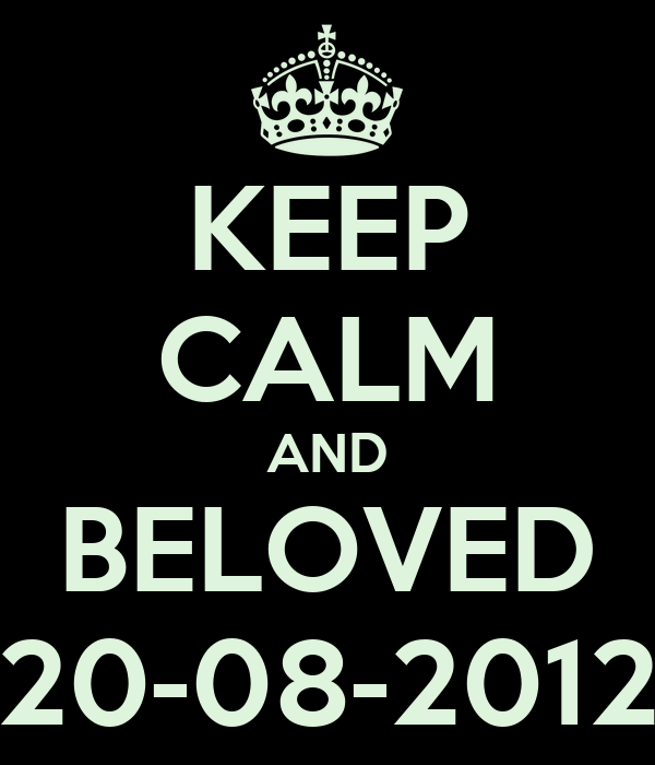 KEEP CALM AND BELOVED 20-08-2012