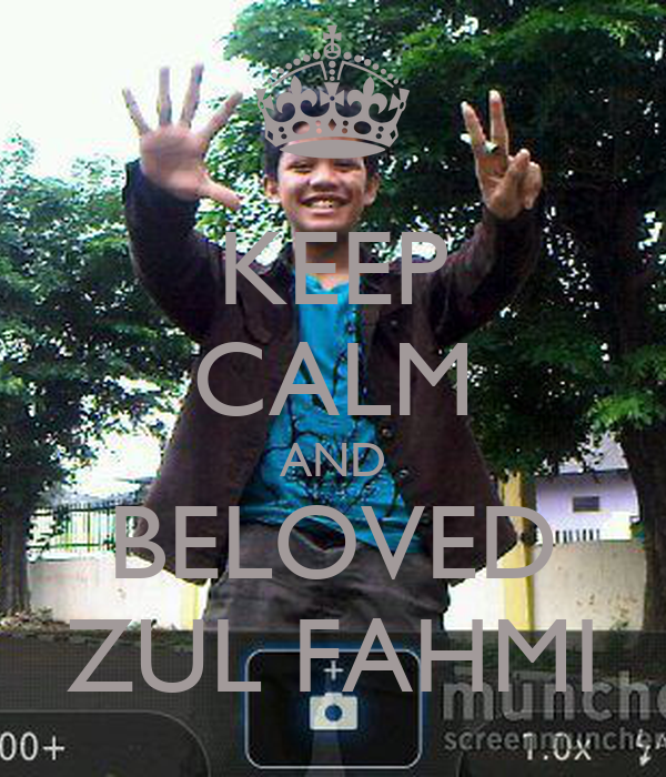 KEEP CALM AND BELOVED ZUL FAHMI