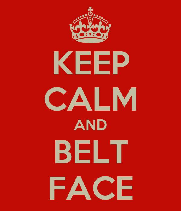 KEEP CALM AND BELT FACE