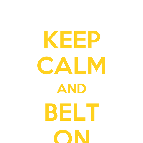 KEEP CALM AND BELT ON