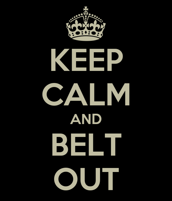 KEEP CALM AND BELT OUT