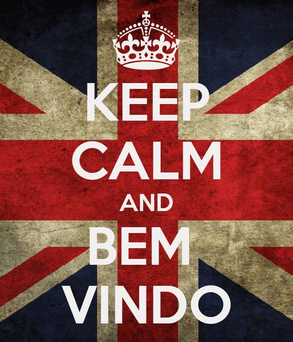 KEEP CALM AND BEM  VINDO