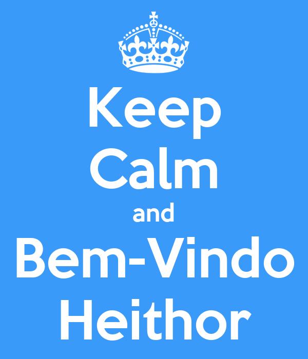 Keep Calm and Bem-Vindo Heithor