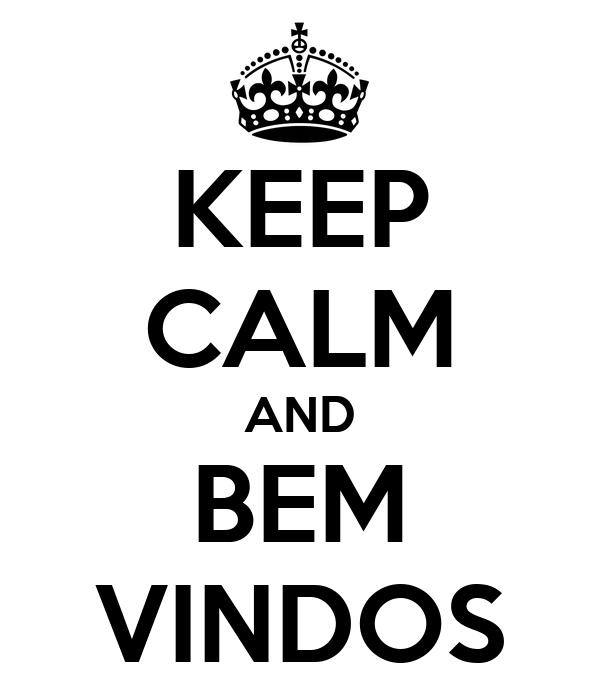 KEEP CALM AND BEM VINDOS