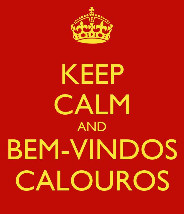 KEEP CALM AND BEM-VINDOS CALOUROS