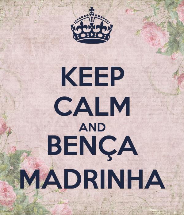KEEP CALM AND BENÇA MADRINHA