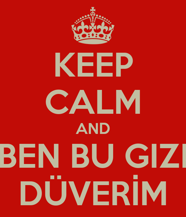 KEEP CALM AND BEN BU GIZI DÜVERİM
