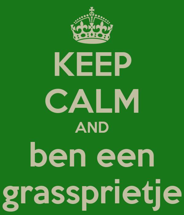 KEEP CALM AND ben een grassprietje