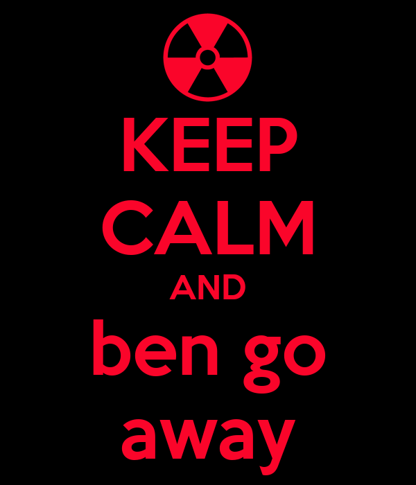 KEEP CALM AND ben go away