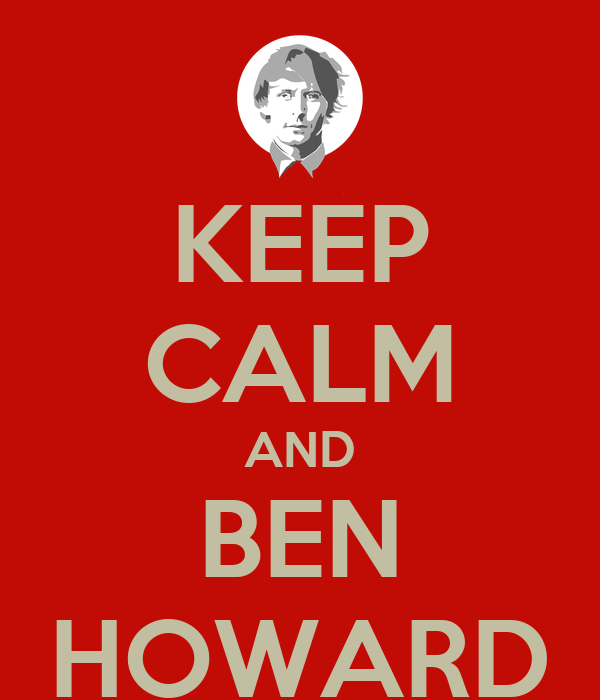 KEEP CALM AND BEN HOWARD