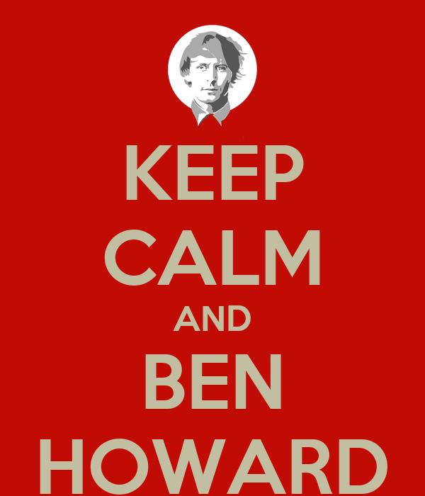 KEEP CALM AND BEN HOWARD