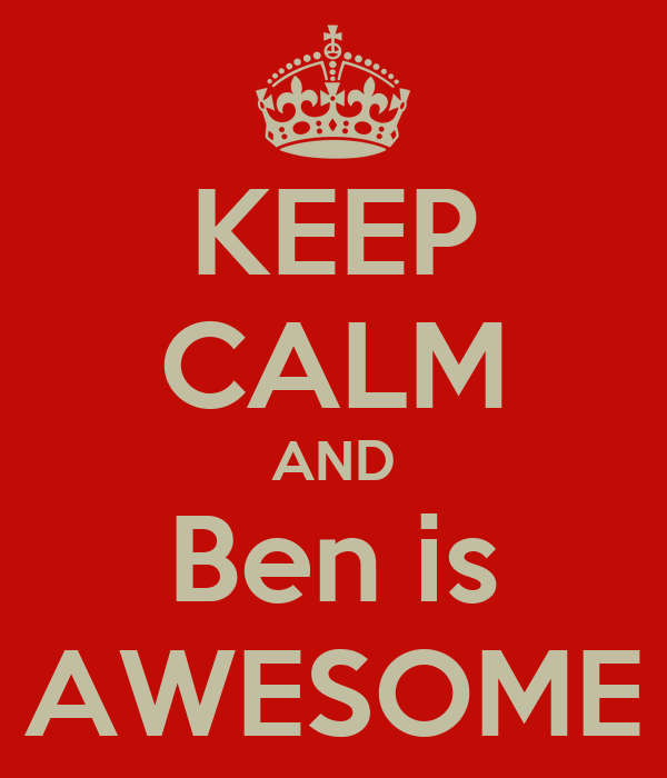KEEP CALM AND Ben is AWESOME
