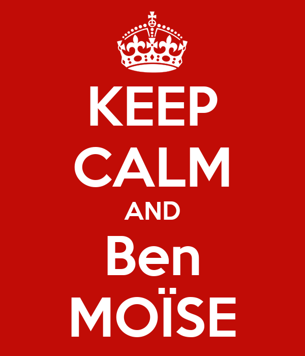 KEEP CALM AND Ben MOÏSE
