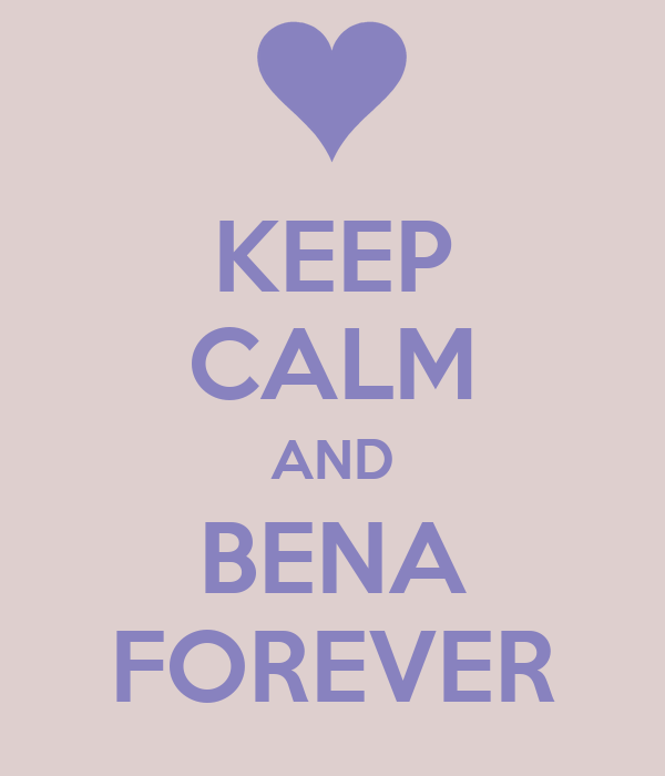 KEEP CALM AND BENA FOREVER