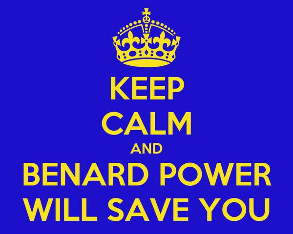 KEEP CALM AND BENARD POWER WILL SAVE YOU
