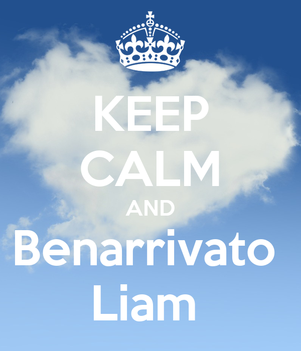 KEEP CALM AND Benarrivato  Liam