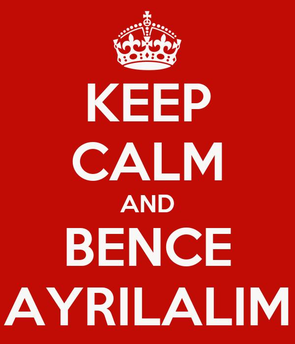 KEEP CALM AND BENCE AYRILALIM
