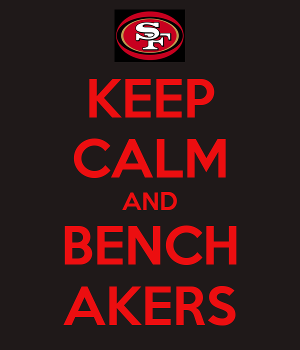 KEEP CALM AND BENCH AKERS