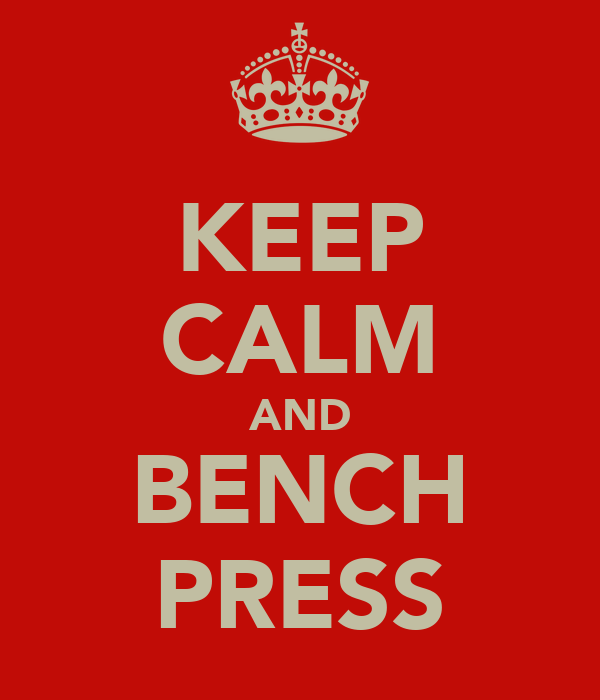 KEEP CALM AND BENCH PRESS