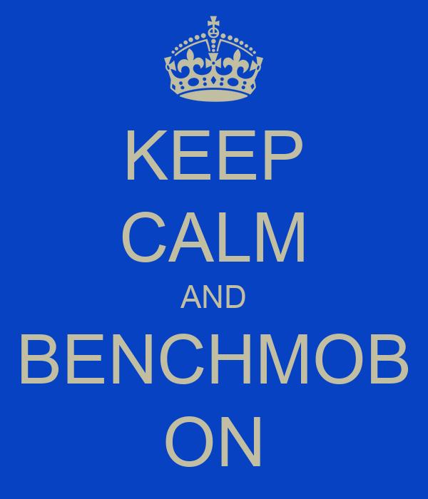KEEP CALM AND BENCHMOB ON