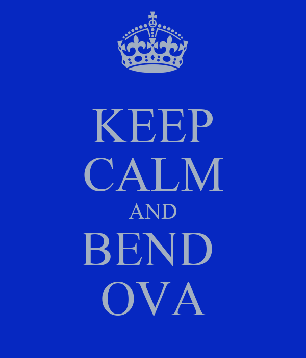 KEEP CALM AND BEND  OVA