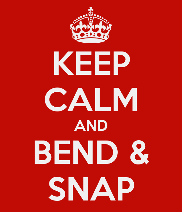 KEEP CALM AND BEND & SNAP
