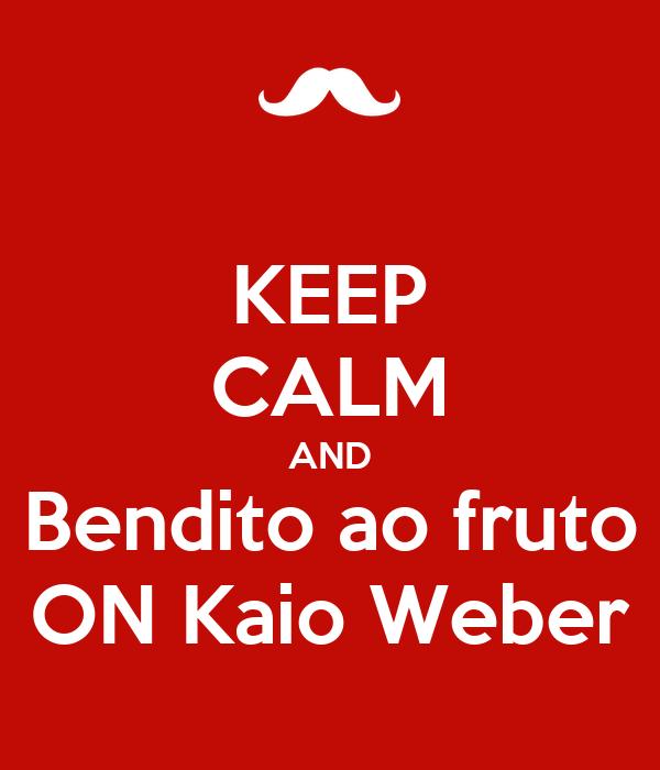 KEEP CALM AND Bendito ao fruto ON Kaio Weber