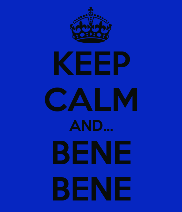 KEEP CALM AND... BENE BENE