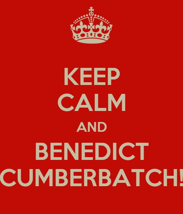 KEEP CALM AND BENEDICT CUMBERBATCH!
