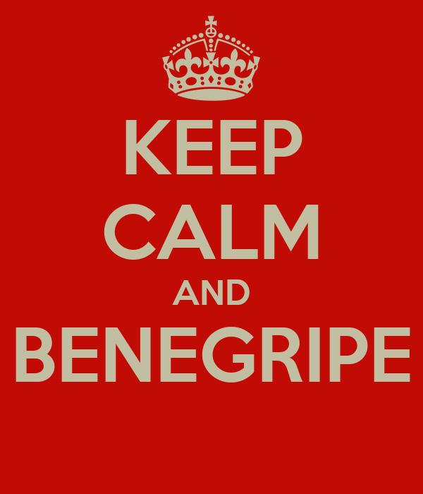 KEEP CALM AND BENEGRIPE