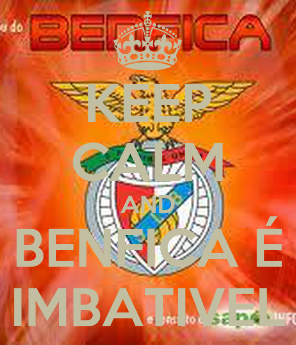 KEEP CALM AND BENFICA É IMBATIVEL