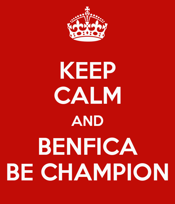 KEEP CALM AND BENFICA BE CHAMPION